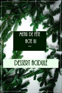 IMG_5046 Acte III - Dessert acidulé
