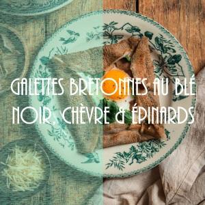 Recette de galettes bretonnes au blé noir, fromage de chèvre et épinards