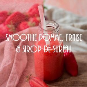 Recette de smoothie vitaminé pomme, fraise et sirop de sureau