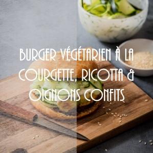 Recette de burger végétarien à la courgette, ricotta et oignons confits