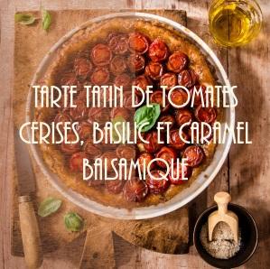 Recette de tarte tatin de tomates cerises, basilic et caramel balsamique